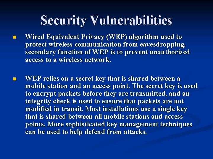 Security Vulnerabilities n Wired Equivalent Privacy (WEP) algorithm used to protect wireless communication from