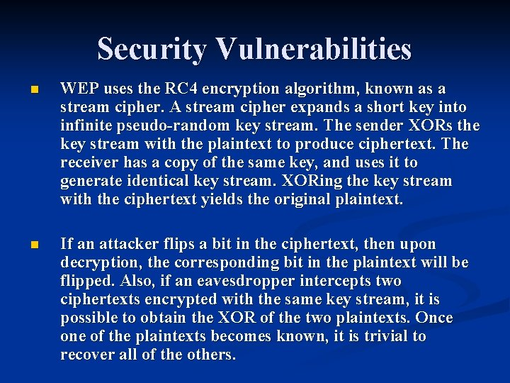 Security Vulnerabilities n WEP uses the RC 4 encryption algorithm, known as a stream