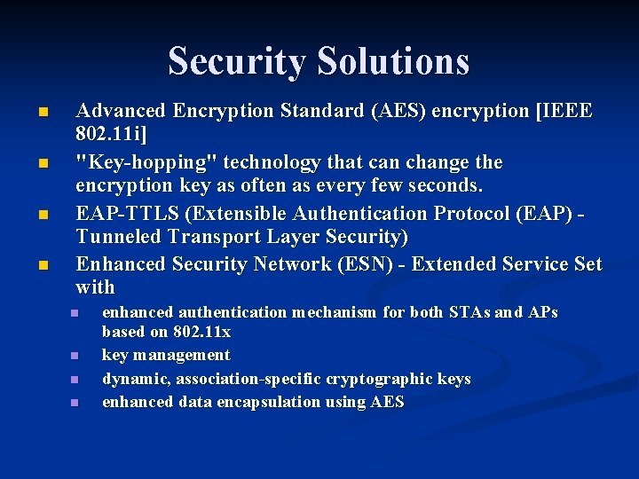 """Security Solutions n n Advanced Encryption Standard (AES) encryption [IEEE 802. 11 i] """"Key-hopping"""""""