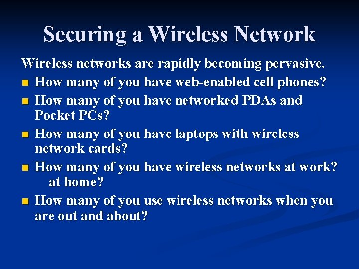 Securing a Wireless Network Wireless networks are rapidly becoming pervasive. n How many of