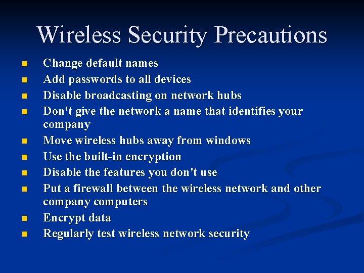 Wireless Security Precautions n n n n n Change default names Add passwords to