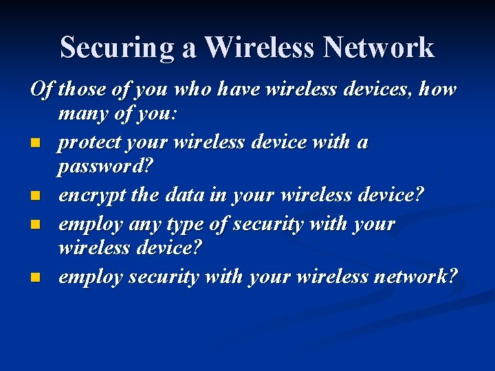 Securing a Wireless Network Of those of you who have wireless devices, how many