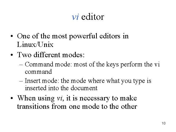 vi editor • One of the most powerful editors in Linux/Unix • Two different