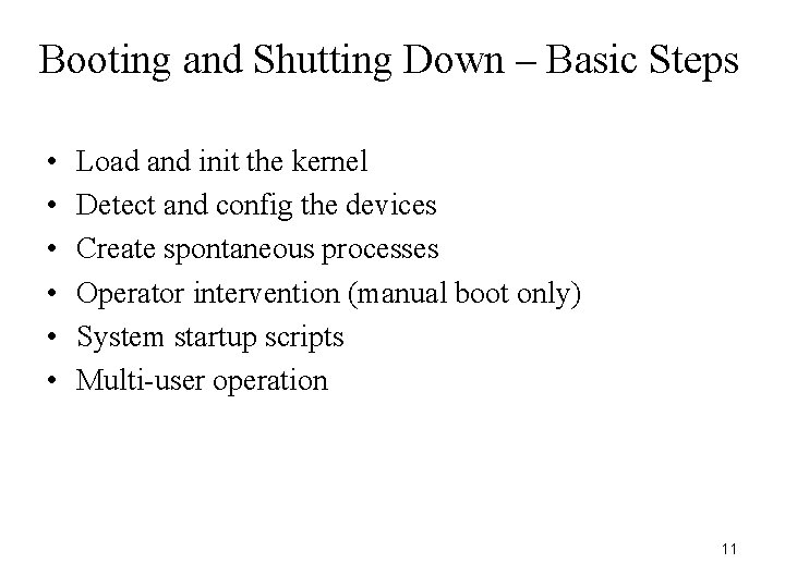 Booting and Shutting Down – Basic Steps • • • Load and init the