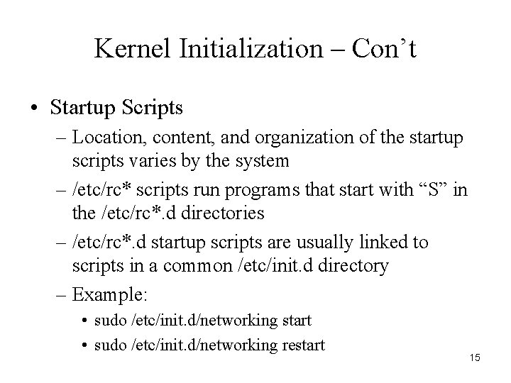 Kernel Initialization – Con't • Startup Scripts – Location, content, and organization of the