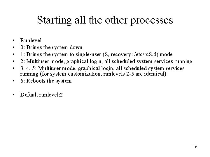 Starting all the other processes • • • Runlevel 0: Brings the system down