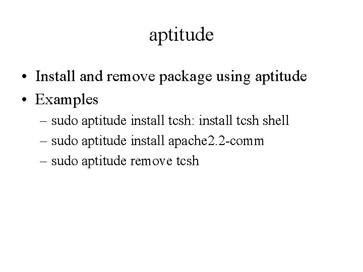 aptitude • Install and remove package using aptitude • Examples – sudo aptitude install