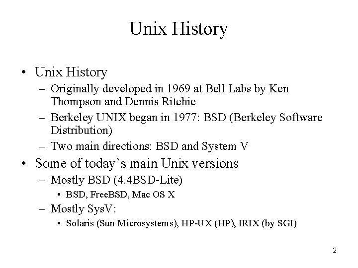 Unix History • Unix History – Originally developed in 1969 at Bell Labs by
