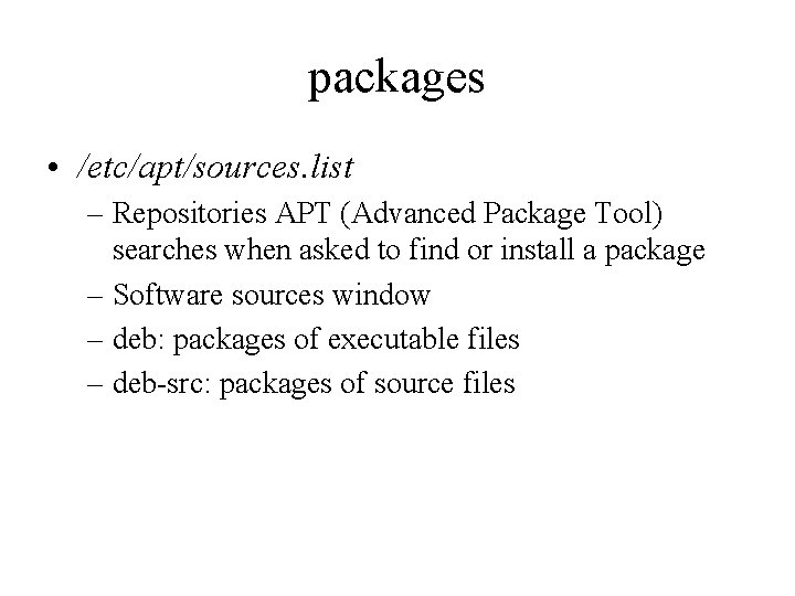 packages • /etc/apt/sources. list – Repositories APT (Advanced Package Tool) searches when asked to