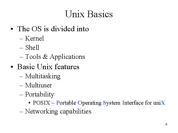 Unix Basics • The OS is divided into – Kernel – Shell – Tools