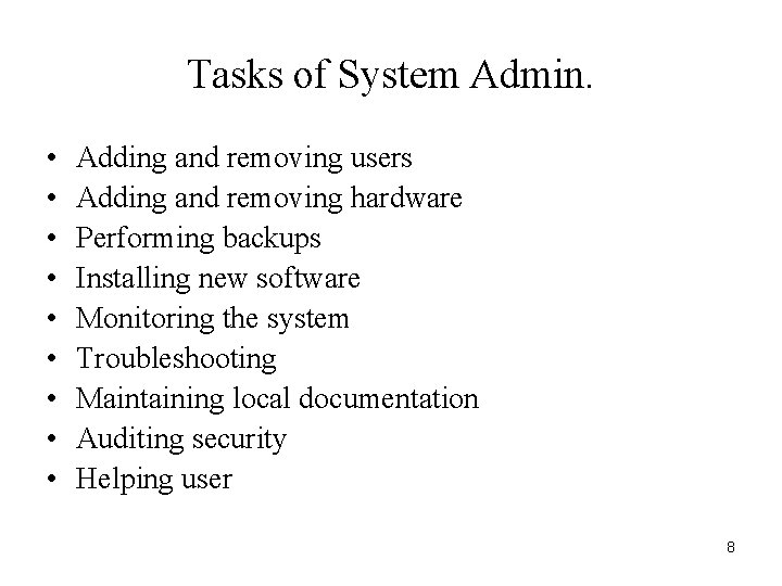 Tasks of System Admin. • • • Adding and removing users Adding and removing
