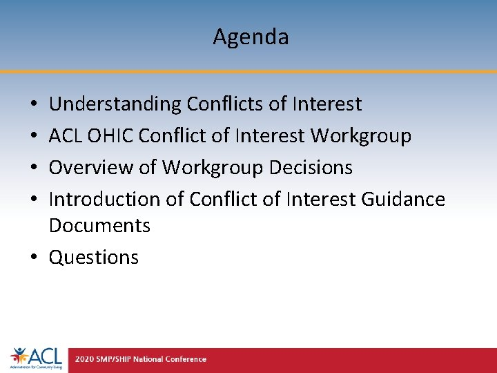 Agenda Understanding Conflicts of Interest ACL OHIC Conflict of Interest Workgroup Overview of Workgroup