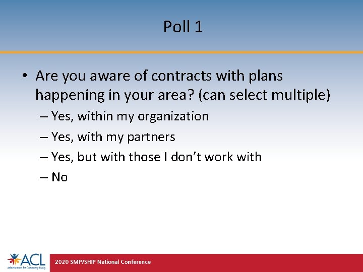 Poll 1 • Are you aware of contracts with plans happening in your area?