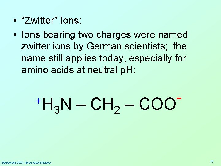 """• """"Zwitter"""" Ions: • Ions bearing two charges were named zwitter ions by"""