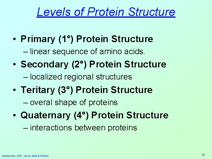 Levels of Protein Structure • Primary (1°) Protein Structure – linear sequence of amino