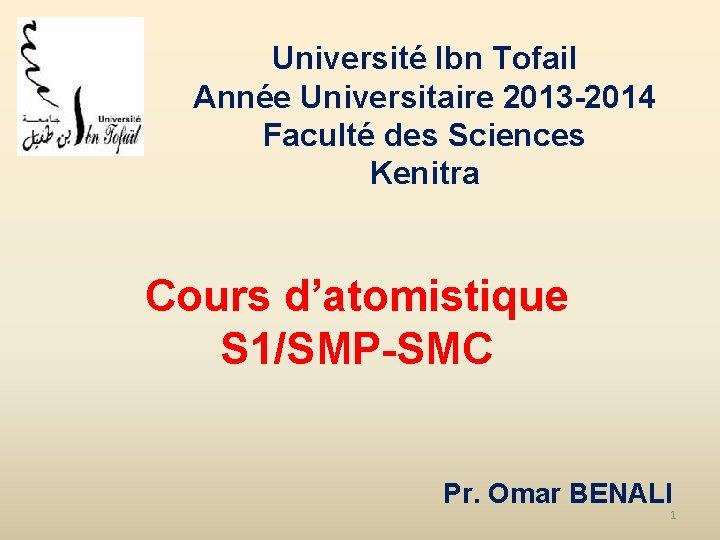 Université Ibn Tofail Année Universitaire 2013 -2014 Faculté des Sciences Kenitra Cours d'atomistique S