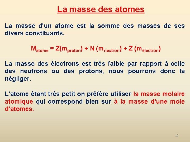 La masse des atomes La masse d'un atome est la somme des masses de