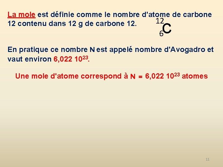 La mole est définie comme le nombre d'atome de carbone 12 12 contenu dans