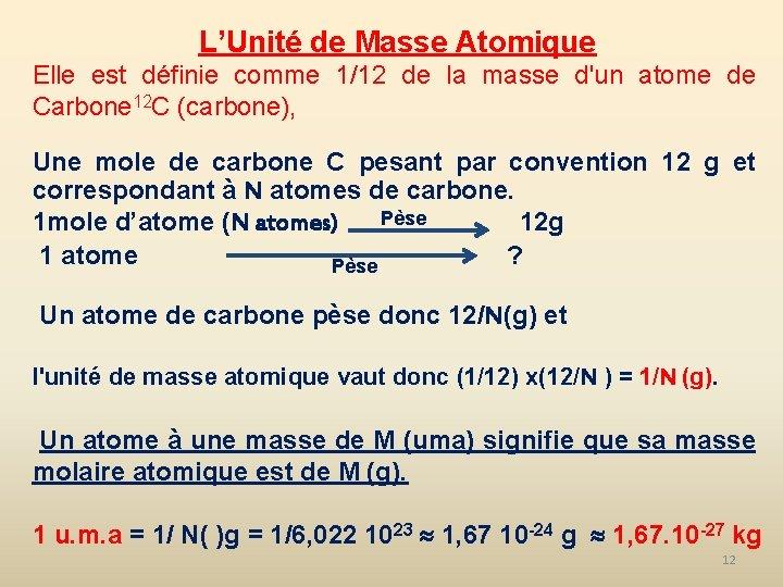 L'Unité de Masse Atomique Elle est définie comme 1/12 de la masse d'un atome