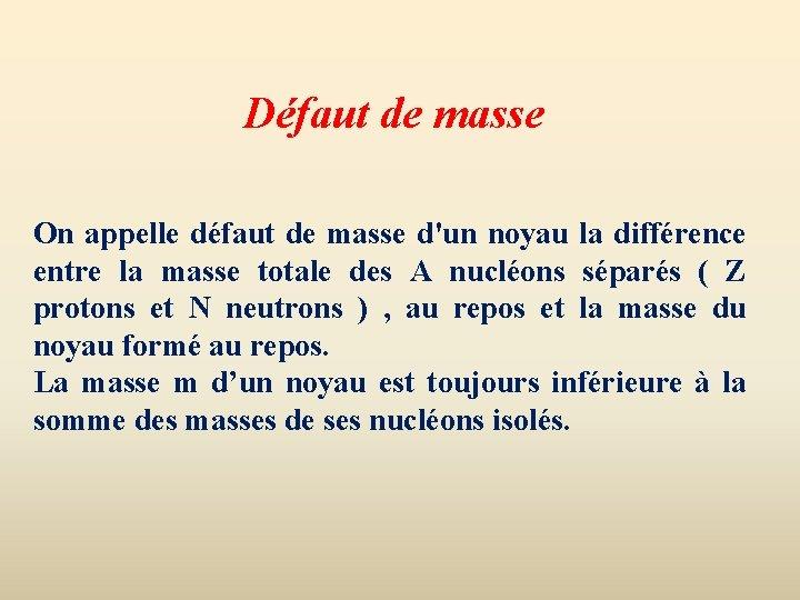Défaut de masse On appelle défaut de masse d'un noyau la différence entre la