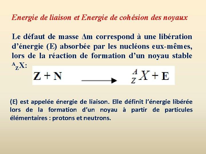 Energie de liaison et Energie de cohésion des noyaux Le défaut de masse Δm