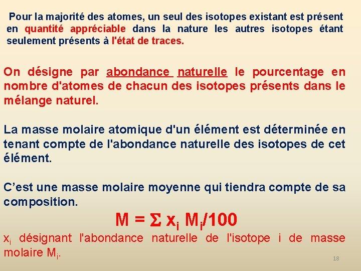 Pour la majorité des atomes, un seul des isotopes existant est présent en