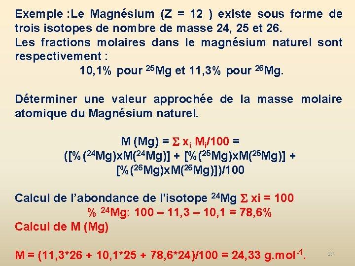 Exemple : Le Magnésium (Z = 12 ) existe sous forme de trois isotopes