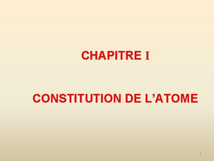 CHAPITRE I CONSTITUTION DE L'ATOME 2