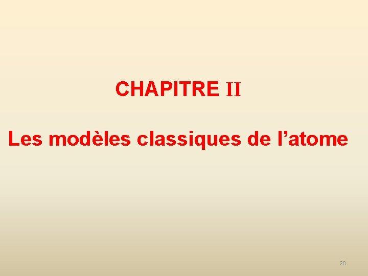 CHAPITRE II Les modèles classiques de l'atome 20