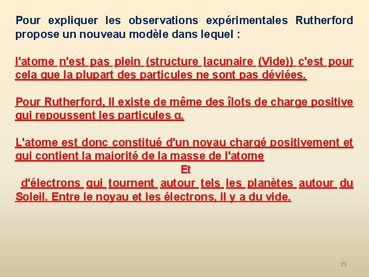 Pour expliquer les observations expérimentales Rutherford propose un nouveau modèle dans lequel : l'atome