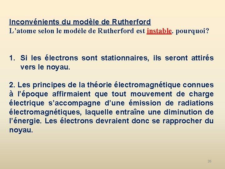 Inconvénients du modèle de Rutherford L'atome selon le modèle de Rutherford est instable. pourquoi?
