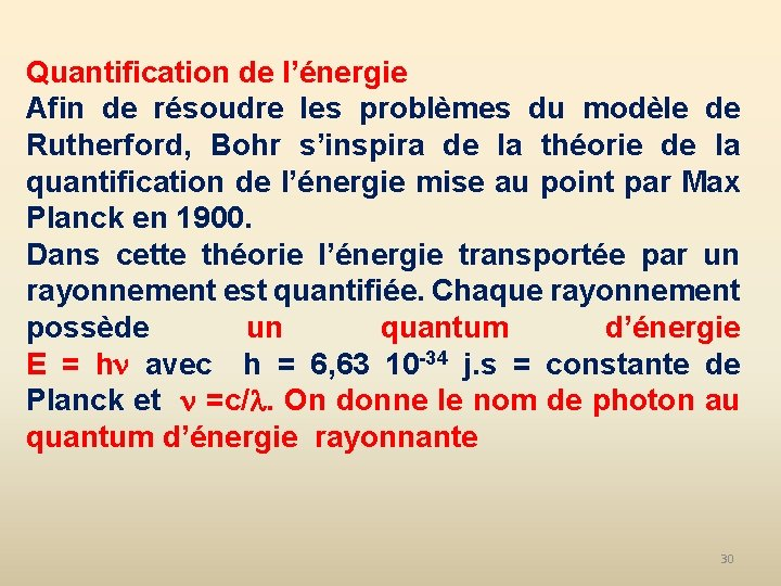Quantification de l'énergie Afin de résoudre les problèmes du modèle de Rutherford, Bohr s'inspira