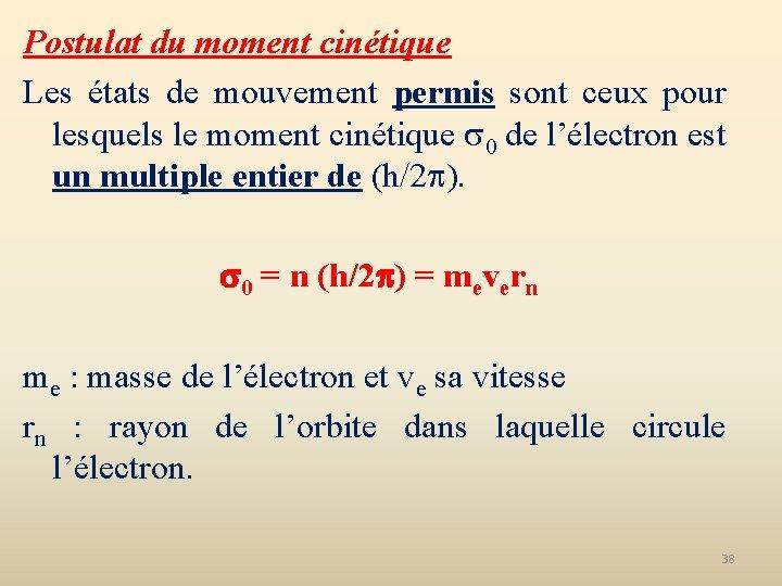 Postulat du moment cinétique Les états de mouvement permis sont ceux pour lesquels le