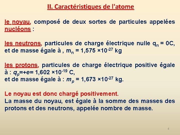 II. Caractéristiques de l'atome le noyau, composé de deux sortes de particules appelées nucléons
