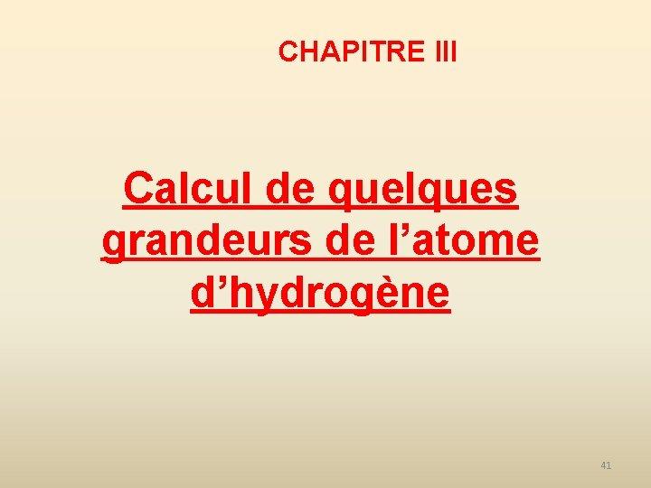 CHAPITRE III Calcul de quelques grandeurs de l'atome d'hydrogène 41