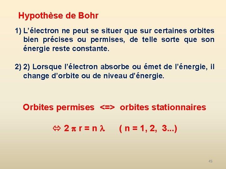 Hypothèse de Bohr 1) L'électron ne peut se situer que sur certaines orbites bien