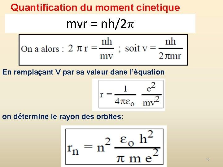 Quantification du moment cinetique mvr = nh/2 En remplaçant V par sa valeur dans