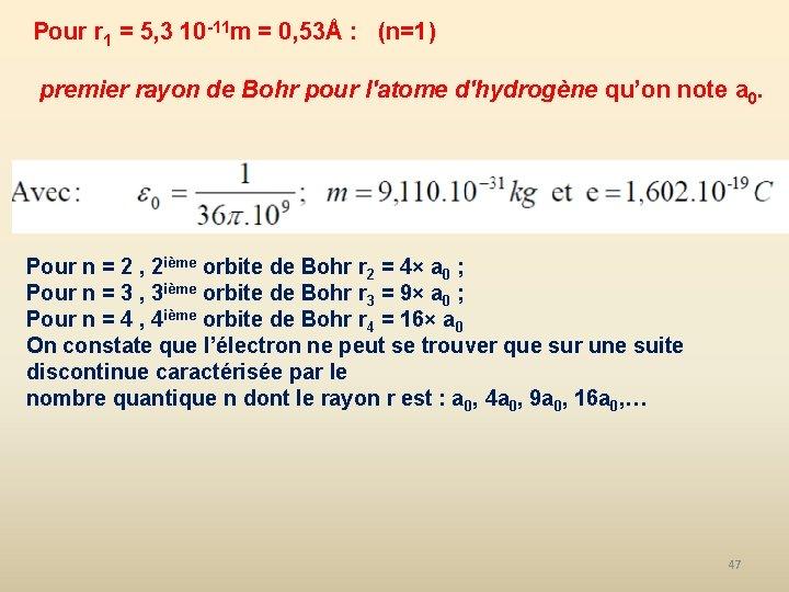 Pour r 1 = 5, 3 10 -11 m = 0, 53Å : (n=1)