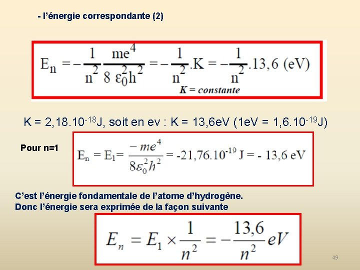 - l'énergie correspondante (2) K = 2, 18. 10 -18 J, soit en ev