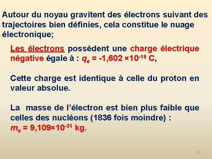 Autour du noyau gravitent des électrons suivant des trajectoires bien définies, cela constitue le