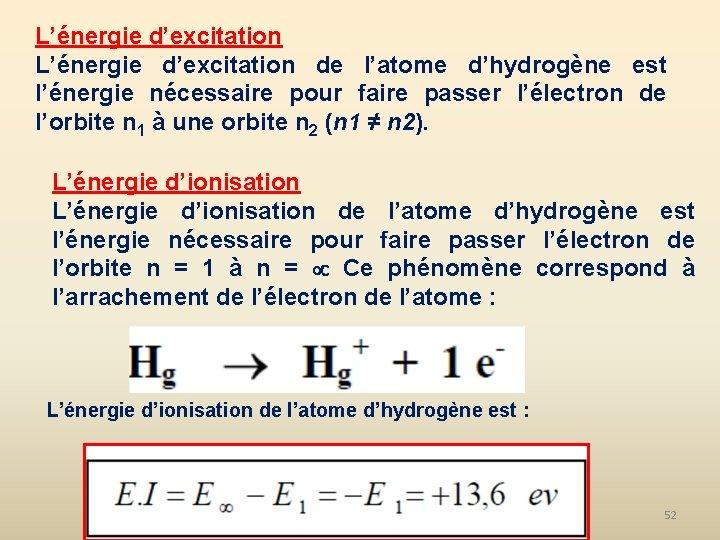 L'énergie d'excitation de l'atome d'hydrogène est l'énergie nécessaire pour faire passer l'électron de l'orbite