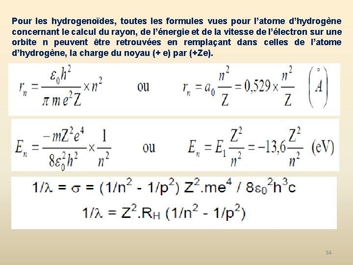 Pour les hydrogenoïdes, toutes les formules vues pour l'atome d'hydrogène concernant le calcul du