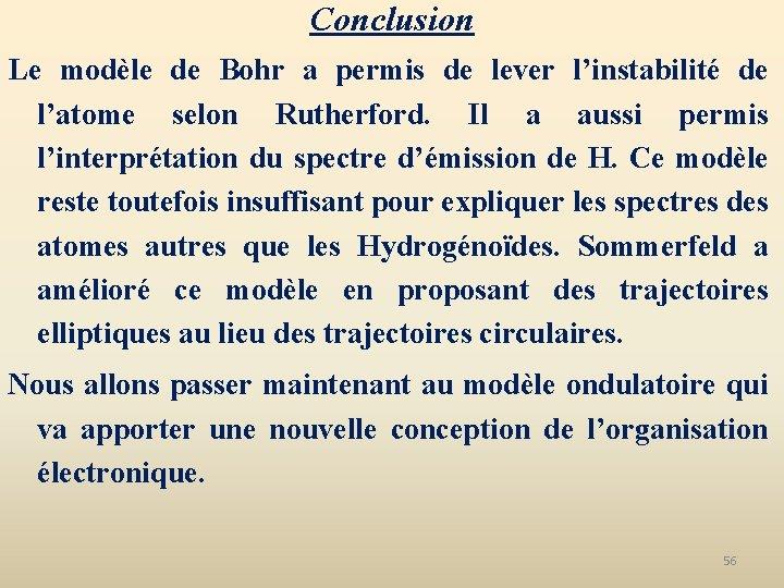 Conclusion Le modèle de Bohr a permis de lever l'instabilité de l'atome selon Rutherford.