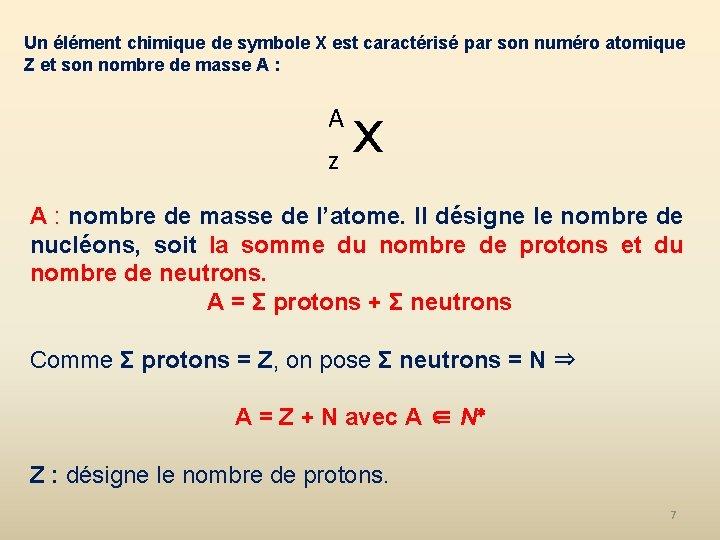 Un élément chimique de symbole X est caractérisé par son numéro atomique Z et