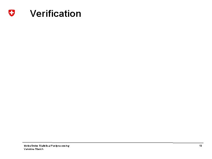 Verification Meteo. Swiss Statistical Postprocessing Vanessa Stauch 13