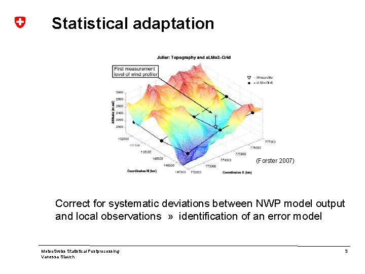 Statistical adaptation (Forster 2007) Correct for systematic deviations between NWP model output and local