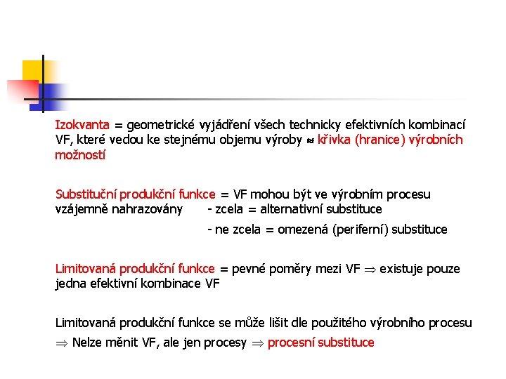 Izokvanta = geometrické vyjádření všech technicky efektivních kombinací VF, které vedou ke stejnému objemu