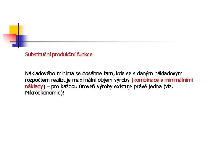 Substituční produkční funkce Nákladového minima se dosáhne tam, kde se s daným nákladovým rozpočtem