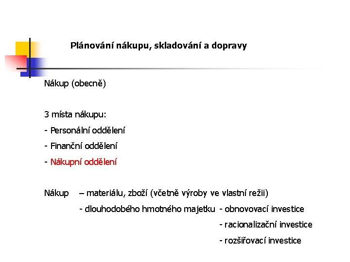 Plánování nákupu, skladování a dopravy Nákup (obecně) 3 místa nákupu: - Personální oddělení -