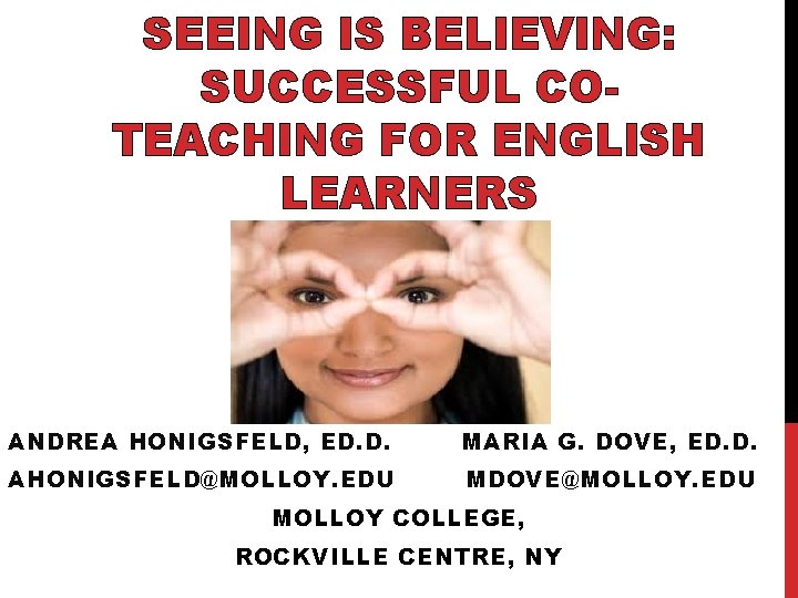 SEEING IS BELIEVING: SUCCESSFUL COTEACHING FOR ENGLISH LEARNERS ANDREA HONIGSFELD, ED. D. MARIA G.